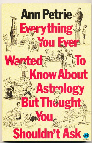 Everything You Ever Wanted to Know About Astrology But Thought You Shouldn't Ask By Ann Petrie