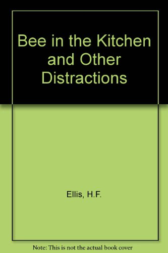 Bee in the Kitchen and Other Distractions By H. F. Ellis