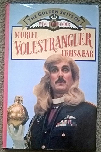 Golden Skits of Wing-commander Muriel Volestrangler, F.R.H.S. and Bar By John Cleese