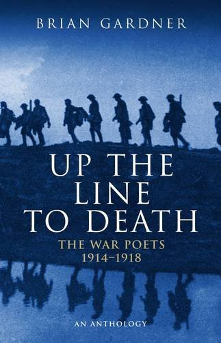 Up the Line to Death: War Poets, 1914-18 (War Poets 1914-1918) By Brian Gardner