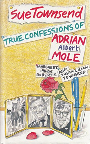 The True Confessions of Adrian Albert Mole, Margaret Hilda Roberts and Susan Lilian Townsend By Sue Townsend