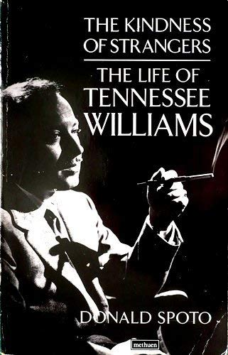 The Kindness of Strangers: The Life of Tennessee Williams By Donald Spoto