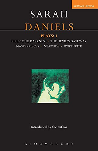 """Daniels Plays: v. 1: """"Ripen Our Darkness"""", """"Devil's Gateway"""", """"Masterpieces"""", """"Neaptide"""", """"Byrthrite"""" by Sarah Daniels"""