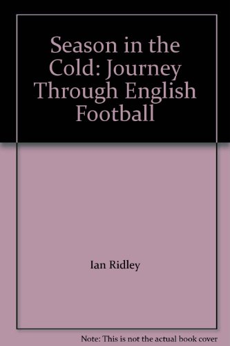 Season in the Cold: Journey Through English Football By Ian Ridley