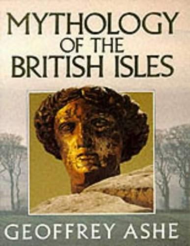 Mythology of the British Isles By Geoffrey Ashe