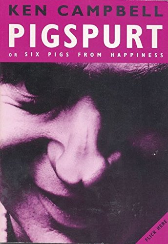 Pigspurt: Or Six Pigs from Happiness (Modern Plays) By Ken Campbell