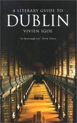 A Literary Guide to Dublin By Vivien Igoe