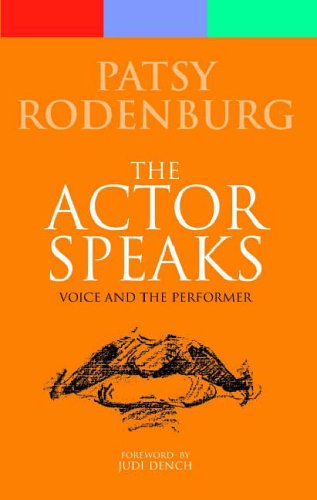 The Actor Speaks: Voice and the Performer (Performance Books) By Patsy Rodenburg