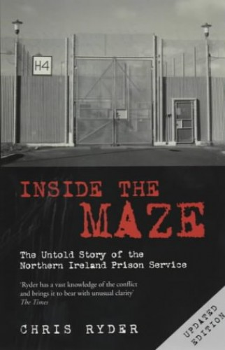 Inside the Maze: The Untold Story of the Northern Ireland Prison Service By Chris Ryder