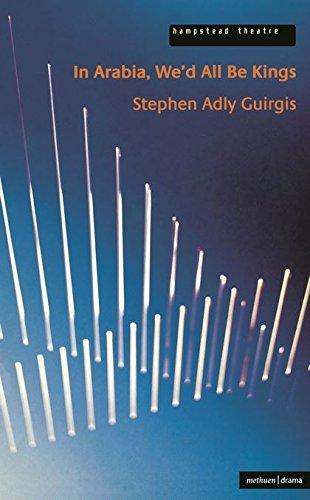 In Arabia We'd All be Kings By Stephen Adly Guirgis