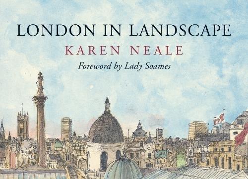 London in Landscape: A Sketchbook Diary by Karen Neale