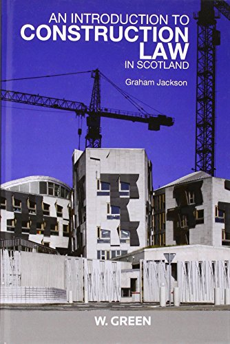 An Introduction to Construction Law in Scotland By Graham Jackson