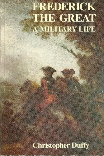 Frederick the Great: A Military Life By Christopher Duffy