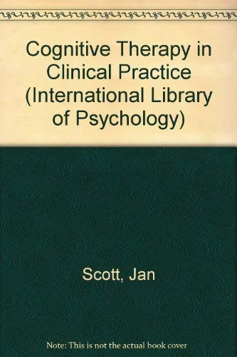 Cognitive Therapy in Clinical Practice (International Library of Psychology) By Jan Scott