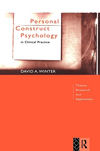Personal Construct Psychology in Clinical Practice: Theory, Research and Applications by David Winter