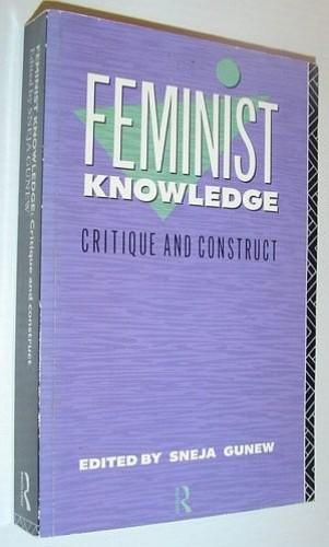 Feminist Knowledge By Edited by Sneja Gunew