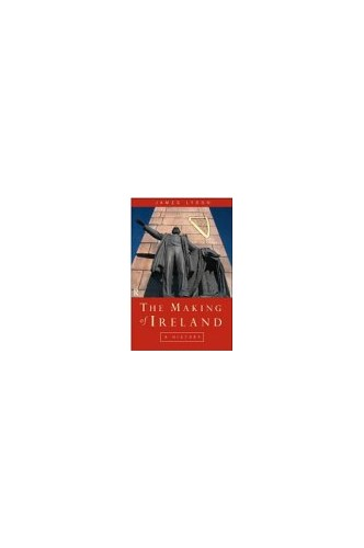 The Making of Ireland: From Ancient Times to the Present By James Lydon