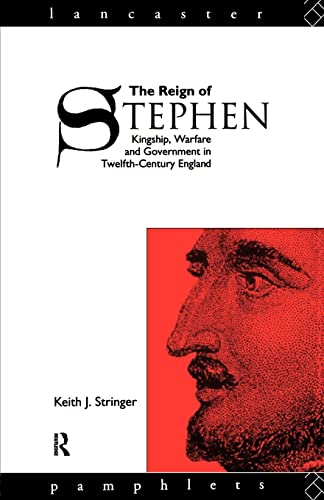 The Reign of Stephen: Kingship, Warfare and Government in Twelfth Century England (Lancaster Pamphlets) By Keith J. Stringer