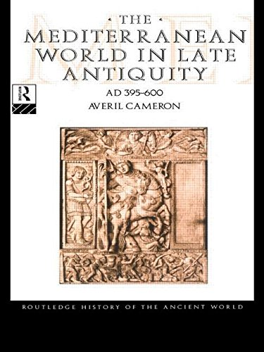 The Mediterranean World in Late Antiquity AD 395-600 By Averil Cameron (University of Oxford, UK)