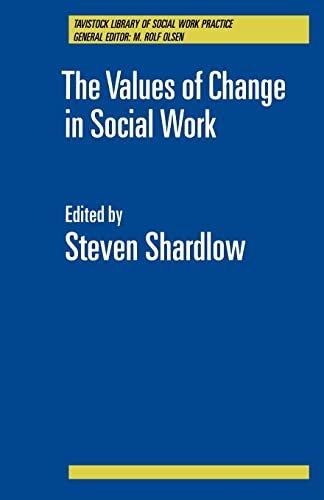 The Values of Change in Social Work (Tavistock Library of Social Work Practice) By Steven Shardlow