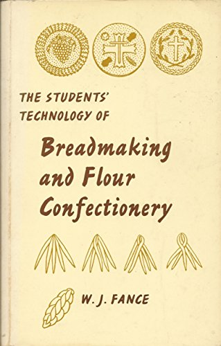 Student's Technology of Bread-making and Flour Confectionery By Wilfred J. Fance