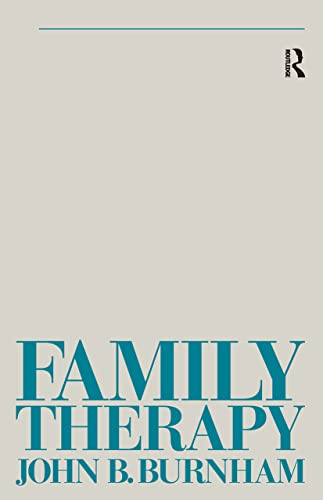 Family Therapy: First Steps Towards a Systemic Approach (Tavistock Library of Social Work Practice) By John B. Burnham