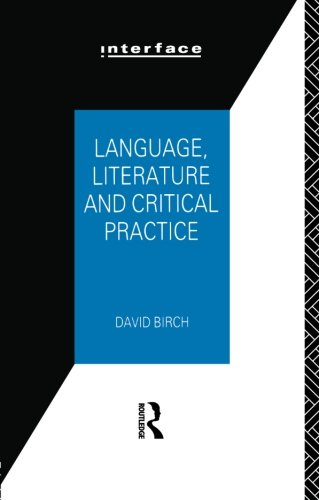 Language, Literature and Critical Practice By David Birch