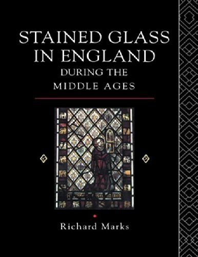 Stained Glass in England During the Middle Ages By Richard Marks