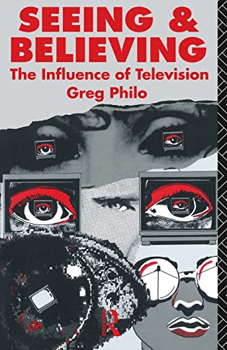 Seeing and Believing: Influence of Television (Communication and Society) By Greg Philo