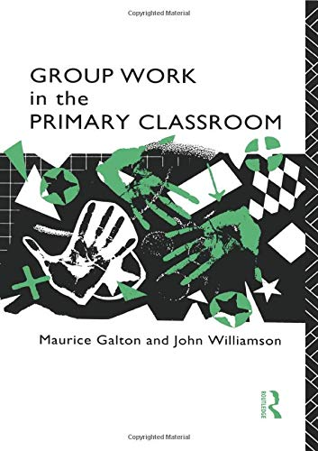 Group Work in the Primary Classroom By Maurice Galton