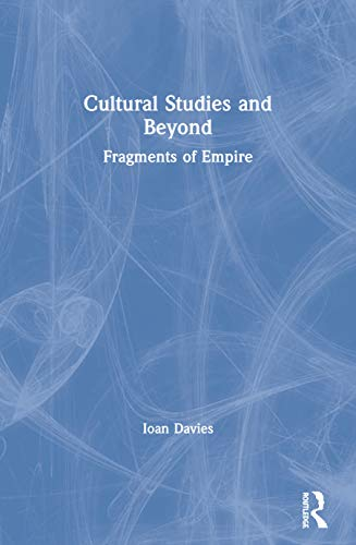 Cultural Studies and Beyond By Ioan Davies