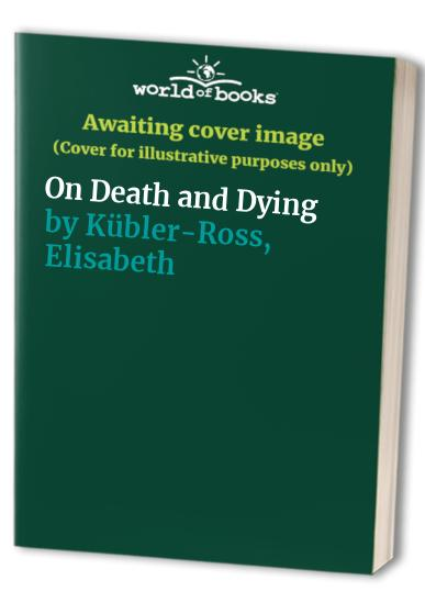 On Death and Dying by Elisabeth Kubler-Ross