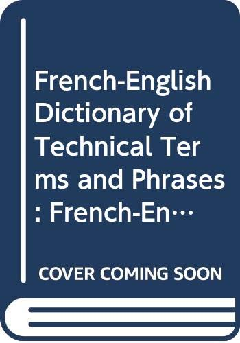 French-English Dictionary of Technical Terms and Phrases By Edited by J.O. Kettridge