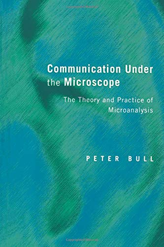 Communication Under the Microscope: The Theory and Practice of Microanalysis By Peter Bull
