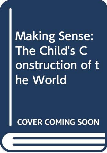 Making Sense: Child's Construction of the World By Jerome S. Bruner