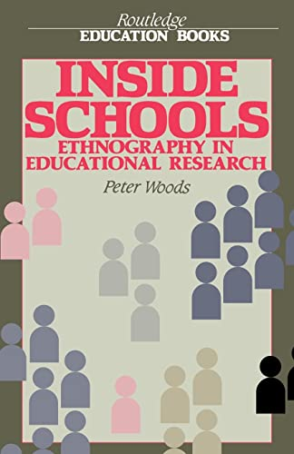 Inside Schools: Ethnography in Schools by Peter Woods