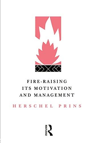 Fire-Raising: Its motivation and management By Profeesor Herschel A. Prins