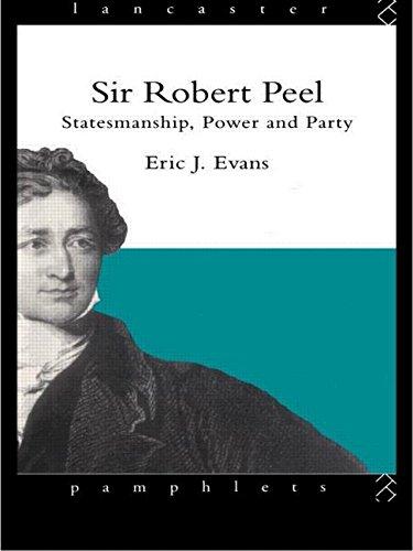 Sir Robert Peel By Eric J. Evans (Emeritus Professor, Lancaster University, UK)