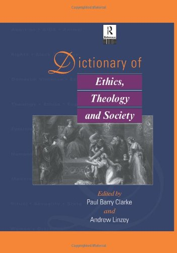 Dictionary of Ethics, Theology and Society By Paul A. B. Clarke