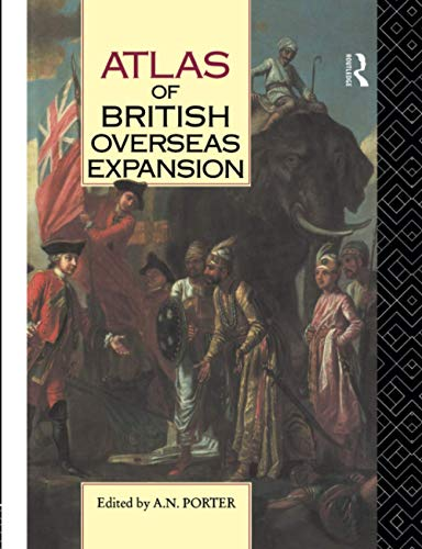 Atlas of British Overseas Expansion By Edited by A. N. Porter