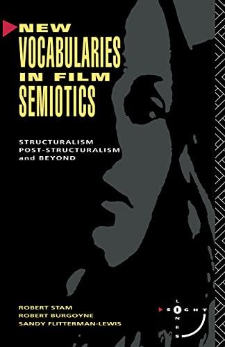 New Vocabularies in Film Semiotics: Structuralism, Poststructuralism and Beyond by Robert Stam