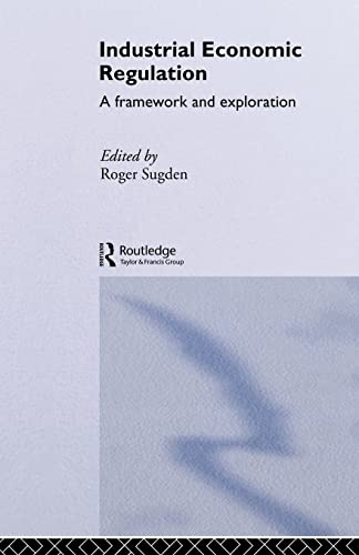 Industrial Economic Regulation By Edited by Roger Sugden