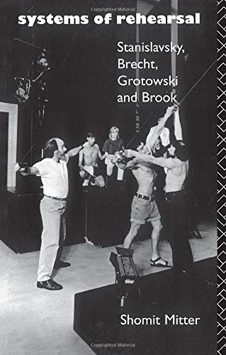 Systems of Rehearsal: Stanislavsky, Brecht, Grotowski and Peter Brook by Shomit Mitter