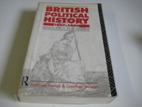 British Political History, 1867-1991: Democracy and Decline by Malcolm L. Pearce