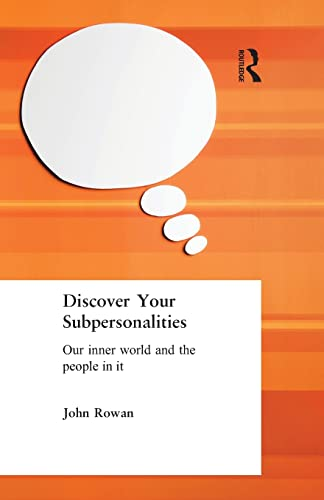 Discover Your Subpersonalities: Our Inner World and the People in It By John Rowan