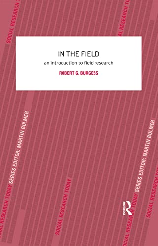 In the Field: An Introduction to Field Research (Social Research Today) By Robert G. Burgess