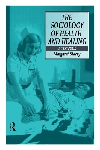 The Sociology of Health and Healing: A Textbook By Professor Margaret Stacey