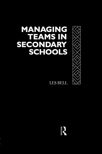 Managing Teams in Secondary Schools By Les Bell