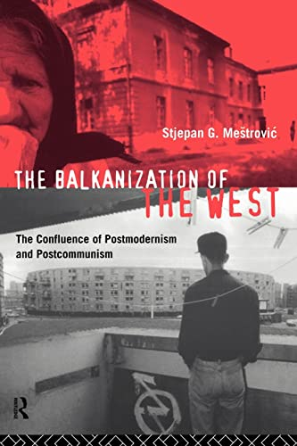 The Balkanization of the West By Stjepan G. Mestrovic