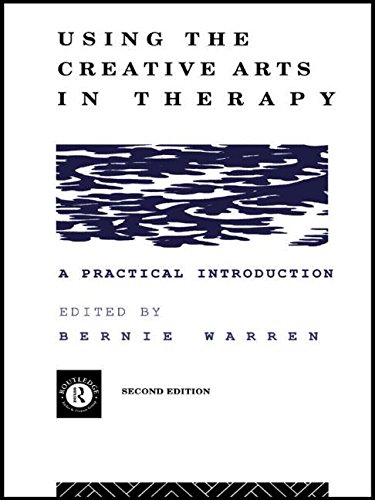 Using the Creative Arts in Therapy and Healthcare By Edited by Bernie Warren (University of Windsor, Ontario, Canada)